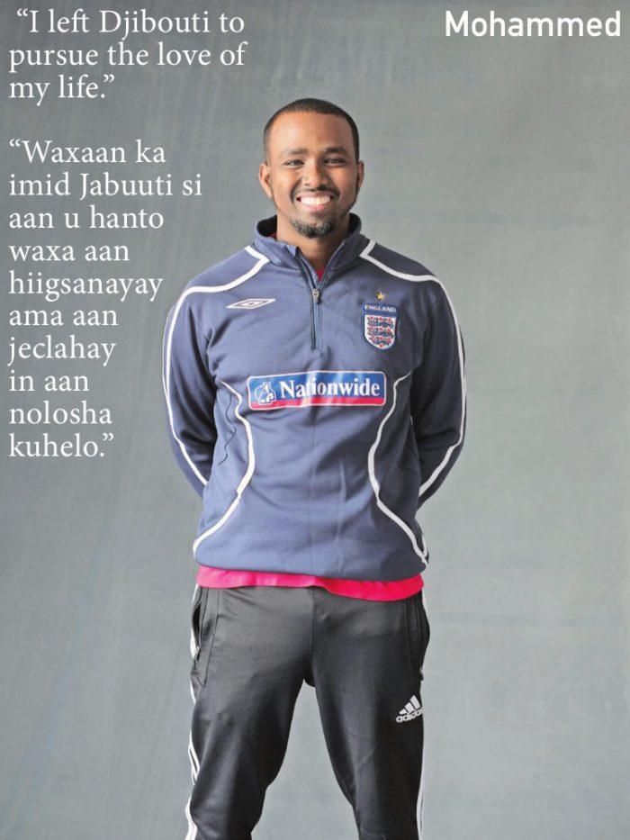 """""""I left Djibouti to pursue the love of my life."""" """"Waxaan ka imid Jabuuti si aan u hanto waxa aan hiigsanayay ama aan jeclahay in aan nolosha kuhelo."""""""