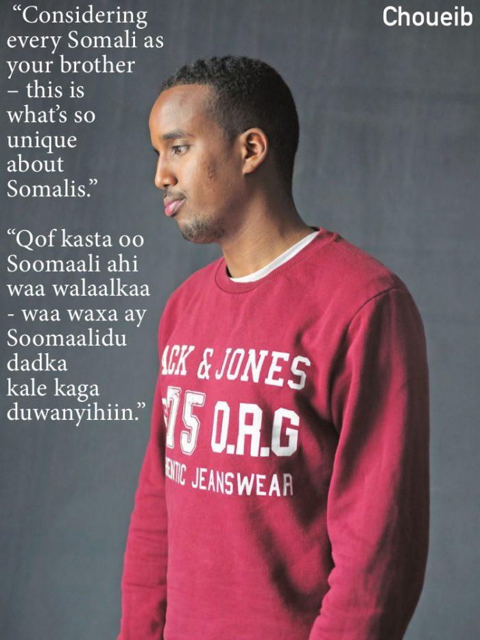 """""""Considering every Somali as your brother – this is what's so unique about Somalis."""" """"Qof kasta oo Soomaali ahi waa walaalkaa - waa waxa ay Soomaalidu dadka kale kaga duwanyihiin."""""""