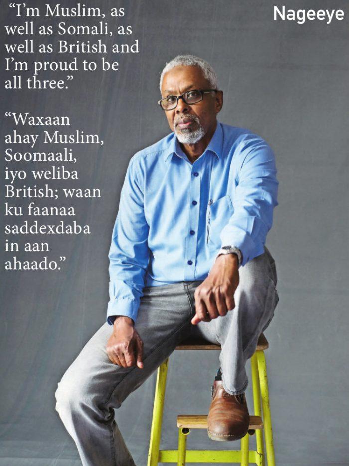 """""""I'm Muslim, as we ll as Somali, as we ll as British and I'm proud to be all three."""" """"Waxaan ahay Muslim, Soomaali, iyo weliba British; waan ku faanaa saddexdaba in aan ahaado."""""""